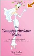 Daughter-in-Law Rules: 101 Surefire Ways to Manage (and Make Friends with) Your Mother-in-Law!