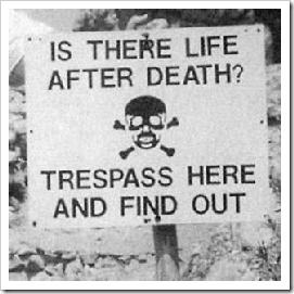 Sign: Is there life after death? Tresspass her and find out