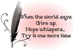 Affirmation: when the world says give up, hope whispers try it one more time