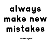 Always make new mistakes - Esther Dyson