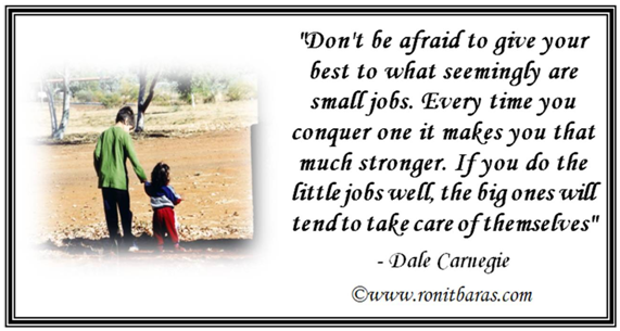 Don't be afraid to give you best to what seemingly are small jobs. Every time you conquer one it makes you that much stronger - Dale Carnegie
