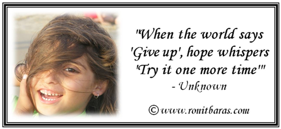When the world says'give up', hope whispers'try it one more time' - unknown quote