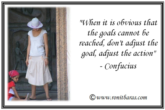 When it is obvious that the goals cannot be reached, don't adjust the goal, adjust the action - Confucius