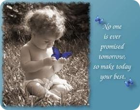 No one is ever promised tomorrow, so make today your best