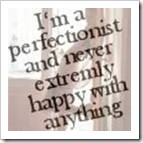 I'm a perfectionist and never extremly happy with anything