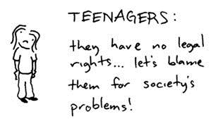 Teenagers: they have no legal rights ... let's blame them for society's problems!