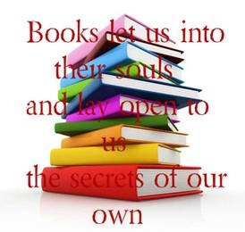 Books let us into their souls and lay open to us the secrets of our own