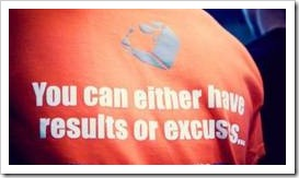 You can either have results on excuses (t-shirt)