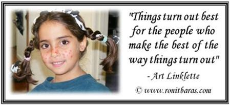 Things turn out best for people who maake the best of the way things turn out. Art Linklette