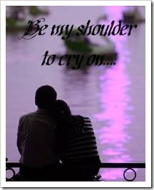 Be my shoulder to cry on
