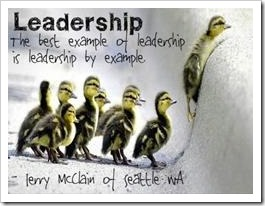 Leadership: The best example of leadership is leadership by example. Terry McClain of Seattle WA.