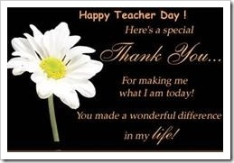 Happy Teacher Day! Here's a special Thank You...For making me what I am today! You made a wonderful difference in my life!