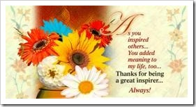 As you inspired others... You added meaning to my life too.. Thanks for being a great inspirer...Always!
