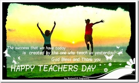 The success that we have today is created by the one who teach us yesterday. God Bless and Thank you. Happy Teachers Day