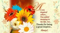 As you inspired others... You added meaning to my life too... Thanks for being a greater inspirer... Always!