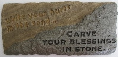 Write your hurts in sand. Carve your blessings in stone