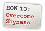 How To: Overcome Shyness