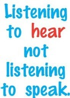 Listen to hear, not to speak