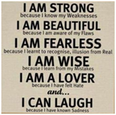 I am strong. I am beautiful. I am fearless. I am wise. I am a lover. I can laugh.