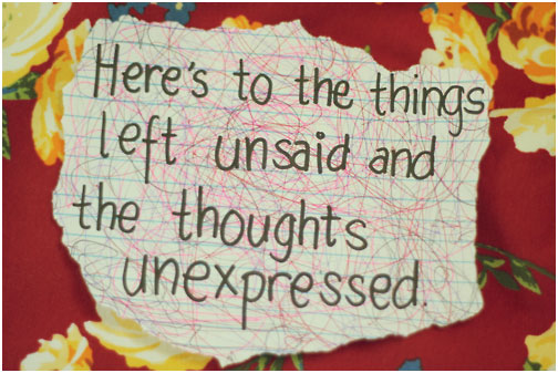 Here's to the things left unsaid and the thoughts unexpressed