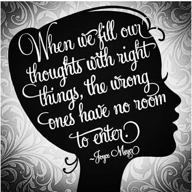 When we fill out thoughts with right things, the wrong ones have no room to enter - Joyce Meyer