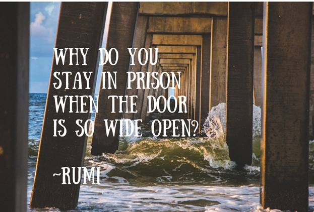 Why do you stay in prison when the door is so wide open? - Rumi