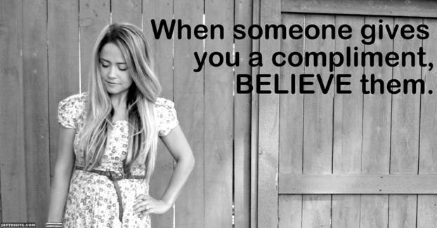 When someone gives you a compliment, believe them