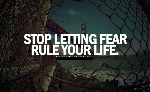 Stop letting fear rule your life