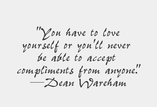 You have to love yourself or you'll never be able to accept compliment from anyone - Dean Wareham