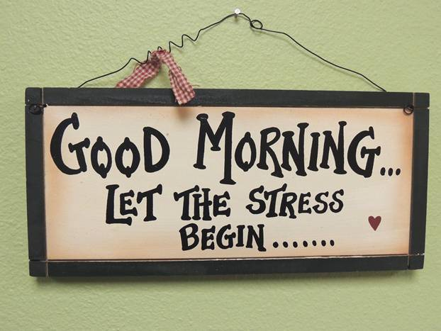 Sign saying Good morning, let the stress begin