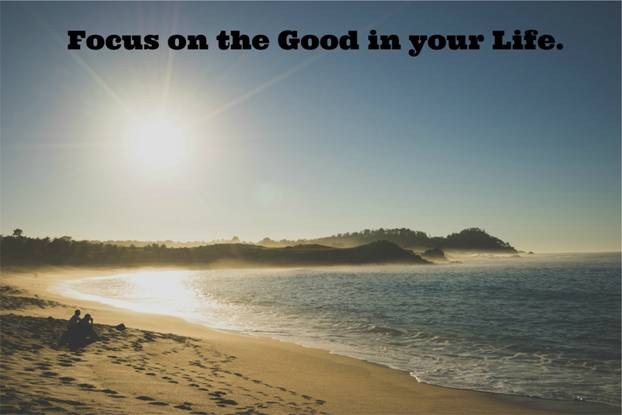 Focus on the good in your life written over a beach scene