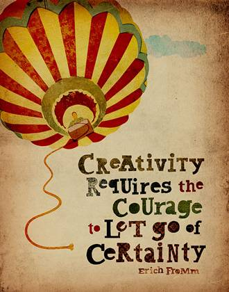 Creativity requires the courage to let go of certainty - Erich Fromm
