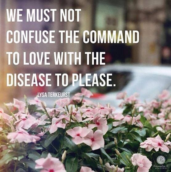 We must not confuse the command to love with the disease to please - Lysa Terkeurst