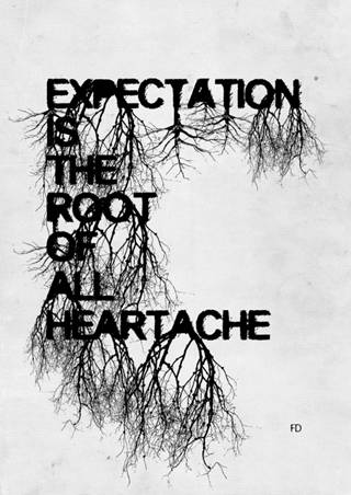 Expectation is the root of heartache