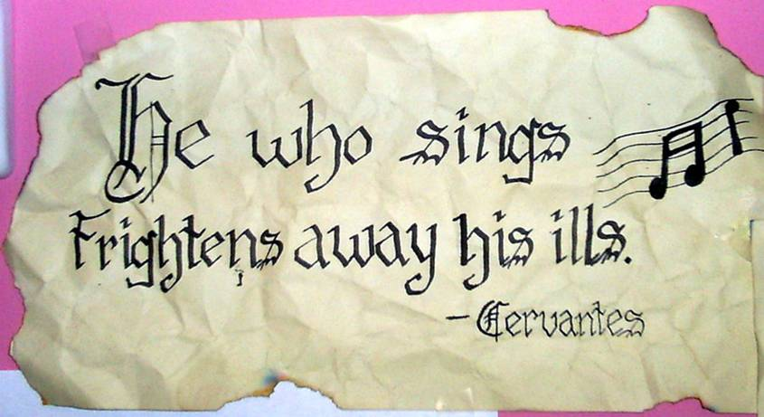 He who sings frightens away his ills - Cervantes