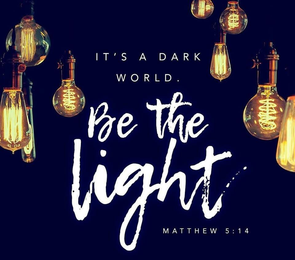 It's a dark world. Be he light - Matthew 5:14